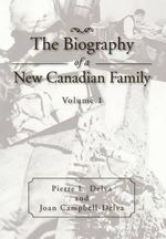 The Biography of a New Canadian Family : Volume 1 - Pierre L. Delva