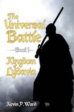 The Universal Battle Book I : Kingdom of Lydavia - Kevin P. Ward