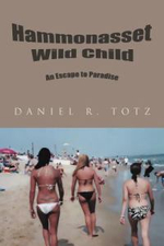 Hammonasset Wild Child : An Escape to Paradise - Daniel R. Totz