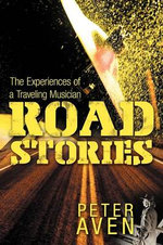 Road Stories : The Experiences of a Traveling Musician - Peter Aven