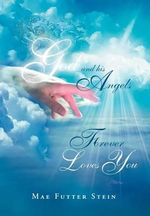 God and His Angels Forever Loves You - Mae Futter Stein