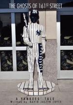 The Ghosts of 161st Street : The 2009 Yankees Season - David J. Joyce