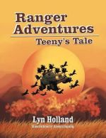 Ranger Adventures : Teeny's Tale - Lyn Holland