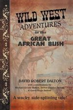 Wild West Adventures in the Great African Bush - David Robert Dalton