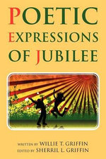 Poetic Expressions of Jubilee - Willie T. Griffin