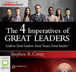 The 4 Imperatives of Great Leaders : Leaders: Great Leaders, Great Teams, Great Results - Stephen R. Covey