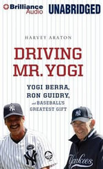 Driving Mr. Yogi : Yogi Berra, Ron Guidry, and Baseball's Greatest Gift - Harvey Araton