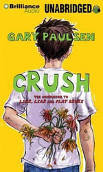 Crush : The Theory, Practice and Destructive Properties of Love - Gary Paulsen