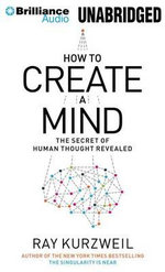 How to Create a Mind : The Secret of Human Thought Revealed - Ray Kurzweil