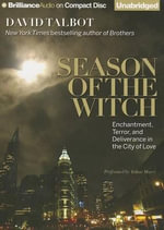 Season of the Witch : Enchantment, Terror, and Deliverance in the City of Love - David Talbot