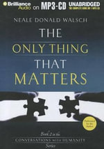 The Only Thing That Matters : Book 2 in the Conversations with Humanity Series - Neale Donald Walsch