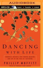 Dancing with Life : Buddhist Insights for Finding Meaning and Joy in the Face of Suffering - Phillip Moffitt