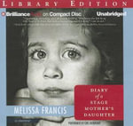 Diary of a Stage Mother's Daughter : A Memoir - Melissa Francis