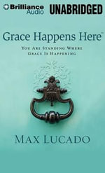 Grace Happens Here : You Are Standing Where Grace Is Happening - Max Lucado