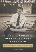 I'd Like to Apologize to Every Teacher I Ever Had : My Year as a Rookie Teacher at Northeast High - Tony Danza