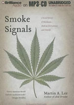 Smoke Signals : A Social History of Marijuana - Medical, Recreational, and Scientific - Martin A Lee