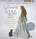 Wisdom's Kiss : A Thrilling and Romantic Adventure, Incorporating Magic, Villany, and a Cat - Professor Catherine Gilbert Murdock