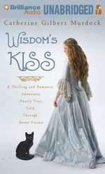 Wisdom's Kiss : A Thrilling and Romantic Adventure Incorporating Magic, Villany, and a Cat - Professor Catherine Gilbert Murdock