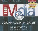 The Media : Journalism in Crisis - Neal Cortell