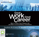 Great Work, Great Career : How To Create Your Ultimate Job And Make An Extraordinary Contribution - Stephen R. Covey
