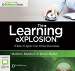 The Learning Explosion : 9 Rules To Ignite Your Virtual Classrooms - Matthew Murdoch