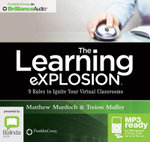 The Learning Explosion : 9 Rules To Ignite Your Virtual Classrooms (Mp3) - Matthew Murdoch