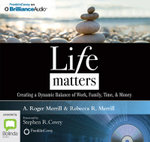 Life Matters : Creating A Dynamic Balance Of Work, Family, Time, & Money - A. Roger Merrill