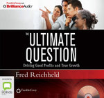 The Ultimate Question : Driving Good Profits And True Growth - Fred Reichheld