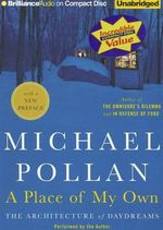 A Place of My Own : The Architecture of Daydreams - Michael Pollan