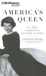 America's Queen : The Life of Jacqueline Kennedy Onassis - Sarah Bradford