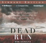 Dead Run : The Murder of a Lawman and the Greatest Manhunt of the Modern American West - Dan Schultz
