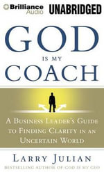 God Is My Coach : A Business Leader's Guide to Finding Clarity in an Uncertain World - Larry Julian