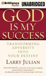 God Is My Success : Transforming Adversity Into Your Destiny - Larry Julian