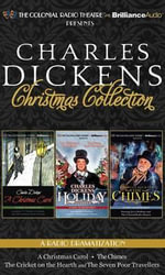 Charles Dickens' Christmas Collection : A Radio Dramatization Including a Christmas Carol, a Holiday Sampler, and the Chimes - Charles Dickens