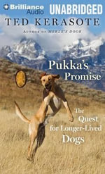 Pukka's Promise : The Quest for Longer-Lived Dogs - Ted Kerasote
