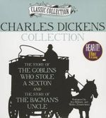 Charles Dickens Collection : The Story of the Goblins Who Stole a Sexton, the Story of the Bagman's Uncle - Charles Dickens