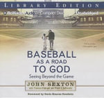Baseball as a Road to God : Seeing Beyond the Game - John Sexton