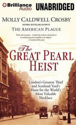 The Great Pearl Heist : London's Greatest Thief and Scotland Yard's Hunt for the World's Most Valuable Necklace - Molly Caldwell Crosby
