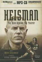 Heisman : The Man Behind the Trophy - John M Heisman