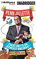 Every Day Is an Atheist Holiday! : More Magical Tales from the Author of God, No! - Penn Jillette