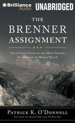 The Brenner Assignment : The Untold Story of the Most Daring Spy Mission of World War II - Patrick K O'Donnell