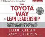 The Toyota Way to Lean Leadership : Achieving and Sustaining Excellence Through Leadership Development - Director of the Value Chain Analysis Program and the Japan Management Program Jeffrey K Liker