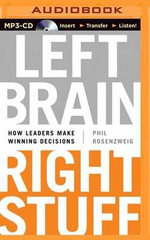 Left Brain, Right Stuff : How Leaders Make Winning Decisions - Phil Rosenzweig