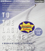 To the Last Breath : A Memoir of Going to Extremes - Francis Slakey