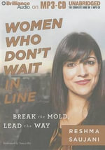 Women Who Don't Wait in Line : Break the Mold, Lead the Way - Reshma Saujani