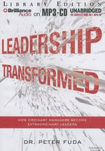 Leadership Transformed : How Ordinary Managers Become Extraordinary Leaders - Dr Peter Fuda