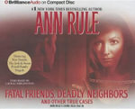 Fatal Friends, Deadly Neighbors : And Other True Cases - Ann Rule