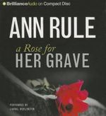 A Rose for Her Grave : And Other True Cases - Ann Rule