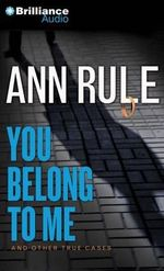 You Belong to Me : And Other True Cases - Ann Rule