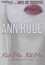 Kiss Me, Kill Me : And Other True Cases - Ann Rule